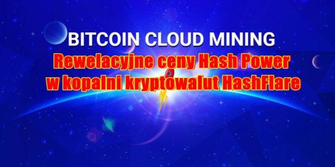 Rewelacyjne ceny Hash Power w kopalni kryptowalut HashFlare!