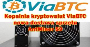 Kopalnia kryptowalut ViaBTC, nowa dostawa sprzętu AntMiner S9