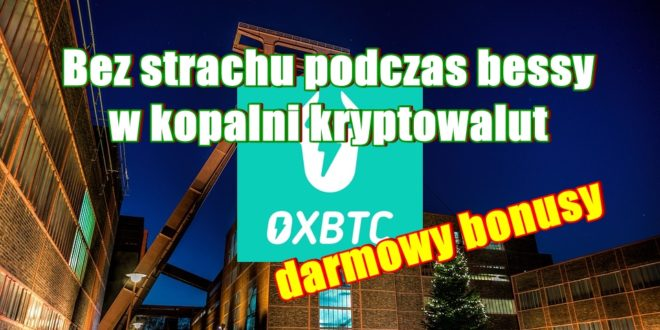 Bez strachu podczas bessy w kopalni kryptowalut OXBTC, darmowy bonusy