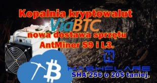 Kopalnia kryptowalut ViaBTC, nowa dostawa sprzętu AntMiner S9 i L3. HashFlare, SHA-256 o 20$ taniej.