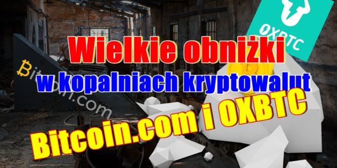 Obniżka cen Hash Power w kopalniach kryptowalut Bitcoin.com oraz OXBtc ;)