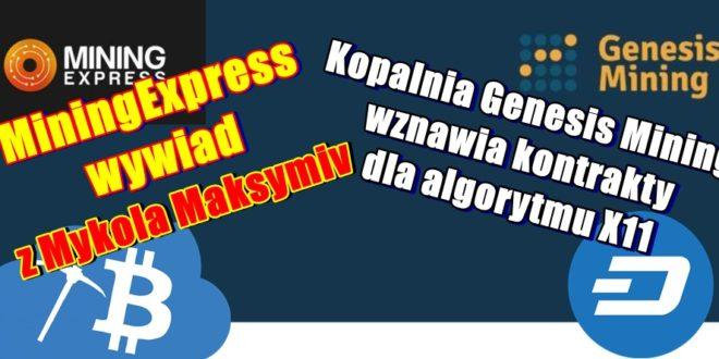 Kopalnia Genesis Mining wznawia kontrakty wydobywcze dla algorytmu X11. Kopalnia MiningExpress - wywiad z Mykola Maksymiv