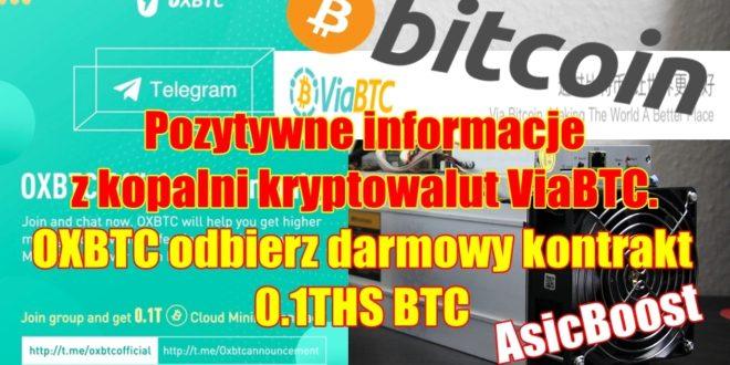 Pozytywne informacje z kopalni kryptowalut ViaBTC. OXBTC odbierz darmowy kontrakt 0.1THS BTC