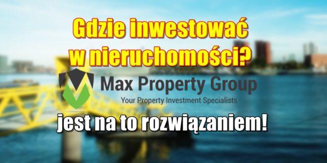 Gdzie inwestować w nieruchomości? Max Property Group jest na to rozwiązaniem