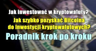 Jak inwestować w kryptowaluty Jak szybko pozyskać Bitcoina do inwestycji kryptowalutowych Poradnik krok po kroku