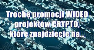 Trochę promocji WIDEO projektów CRYPTO, które znajdziecie na…