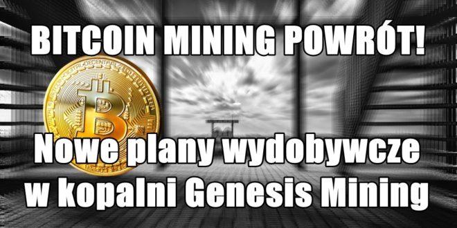 BITCOIN MINING POWRÓT! Nowe plany wydobywcze w kopalni Genesis Mining