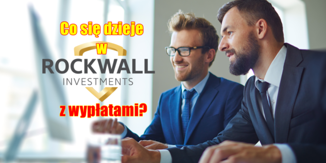 Co się dzieje w Rockwall Investments z wypłatami