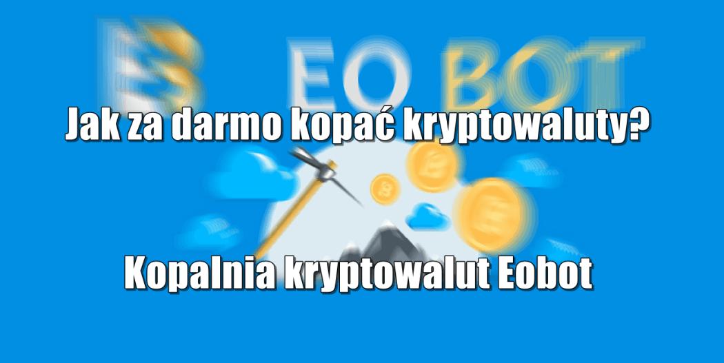 Jak za darmo kopać kryptowaluty Kopalnia kryptowalut Eobot