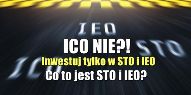 ICO NIE! Inwestuj tylko w STO i IEO. Co to jest STO i IEO?