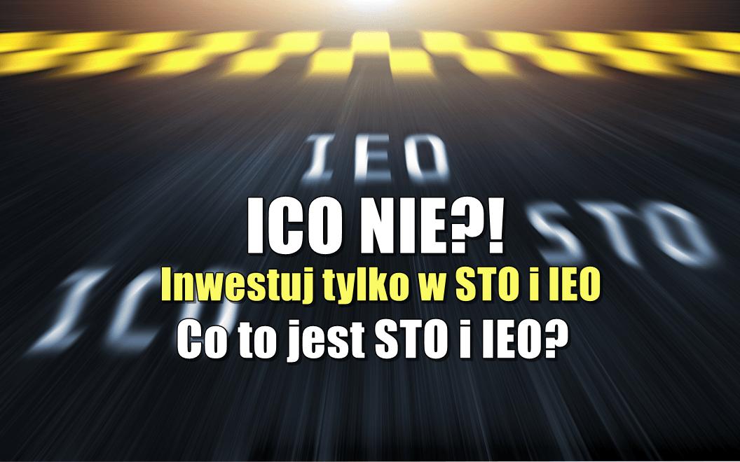 ICO NIE! Inwestuj tylko w STO i IEO. Co to jest STO i IEO