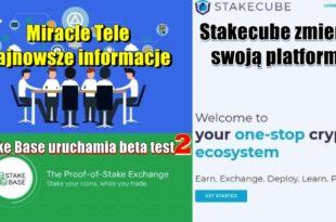 Miracle Tele najnowsze informacje. Stake Base uruchamia beta 2 test. Stakecube zmienia swoją platformę