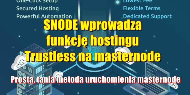 Snode wprowadza funkcję hostingu Trustless na masternode. Prosta, tania metoda uruchomienia masternode.