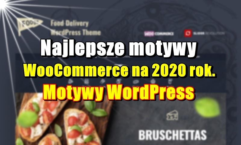 Najlepsze motywy WooCommerce na 2020 rok. Motywy WordPress
