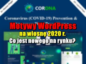 Motywy WordPress na wiosnę 2020 r. Co jest nowego na rynku?